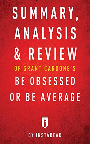 Summary, Analysis & Review of Grant Cardone's Be Obsessed or Be Average by Instaread por Instaread