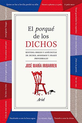 El porqué de los dichos: Sentido, origen y anécdota de dichos, modismos y frases proverbiales (Ariel) por José María Iribarren