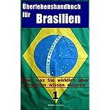 Überlebenshandbuch für Brasilien: Alles was Sie wirklich über Brasilien wissen müssen
