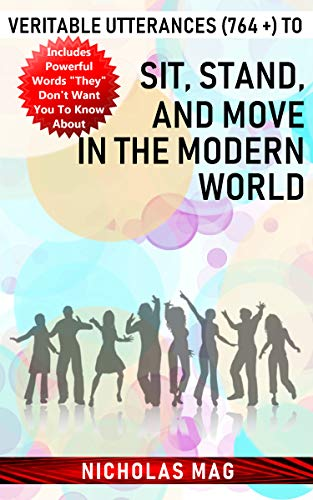 Veritable Utterances (764 +) to Sit, Stand, and Move in the Modern World (English Edition)