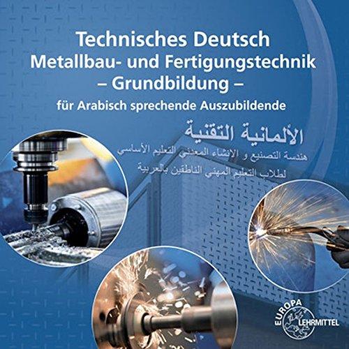 Technisches Deutsch für Arabisch sprechende Auszubildende: Metallbau- und Fertigungstechnik Grundbildung