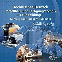Technisches Deutsch für Arabisch sprechende Auszubildende: Metallbau und Fertigungstechnik Grundbildung
