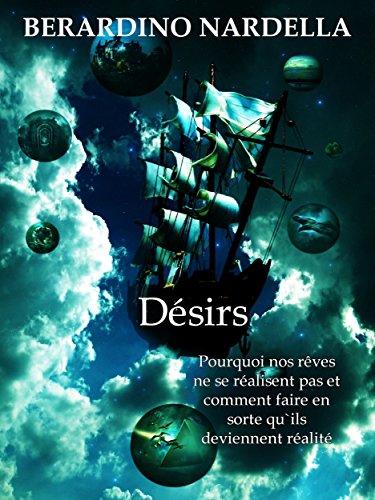 Désirs: Pourquoi nos rêves ne se réalisent pas et comment faire en sorte qu`ils deviennent réalité (French Edition)