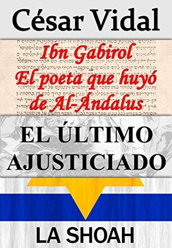 Pack de 3 libros: Ibn Gabirol El poeta que huyó de Al-Ándalus, El último ajusticiado y La Shoah por César Vidal