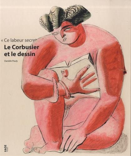 Le Corbusier et le dessin : Ce labeur secret