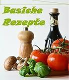Basische Rezepte, Frühstück und Hauptgerichte- zum Entgiften, Entschlacken, Abnehmen und wohl fühlen