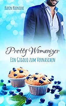 Pretty Womanizer - Ein Gigolo zum Vernaschen von [Koenicke, Karin]