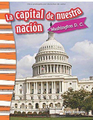 La Capital de Nuestra Nacion: Washington D. C. (Our Nation's Capital: Washington, DC) (Spanish Version) (Grade 3) (Historia / History) por Kelly Rodgers
