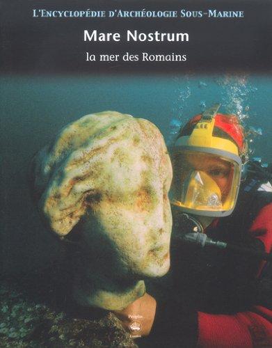 L'encyclopédie d'archéologie sous-marine, tome 3 : Mare Nostrum, la mer des Romains