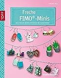 Freche FIMO®-Minis: Noch mehr Modellierspaß im Kleinformat (kreativ.kompakt.)