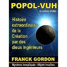LE POPOL-VUH: Histoire extraordinaire de la Création par des « dieux ingénieurs » (Mystères inexpliqués - Objets insolites t. 2) (French Edition)