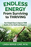 Endless Energy From Surviving to Thriving: The 6 Simple Steps to Improve your Quality of Life, Health & Happiness