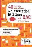 40 RECETTES POUR RÉUSSIR LA DISSERTATION LITTÉRAIRE AU BAC. 1RES TOUTES SÉRIES...