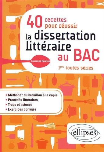 40 recettes pour russir la dissertation littraire au BAC. 1res toutes sries