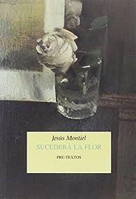 Sucederá la flor par Jesús Montiel