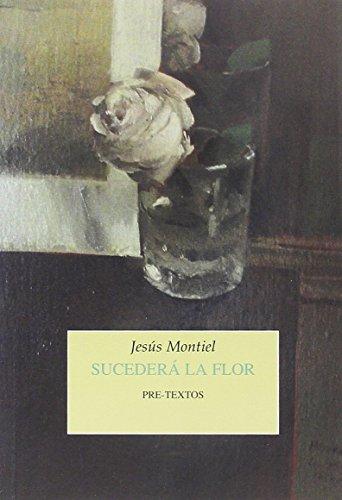 Sucederá la flor (Narrativa) por Jesús Montiel