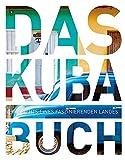 Das Kuba Buch: Highlights eines faszinierenden Landes (KUNTH Das ... Buch. Highlights einer faszinierenden Stadt) -
