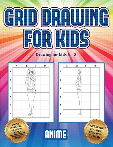 Drawing for kids 6 - 8 (Grid drawing for kids - Anime): This book teaches kids how to draw using grids