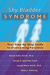 Shy Bladder Syndrome: Your Step-By-Step Guide to Overcoming Paruresis by Steven Soifer (2001-03-02)