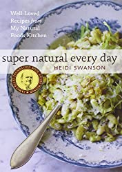 Super Natural Every Day: Well-Loved Recipes from My Natural Foods Kitchen.