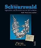 Schwarzwald - Lagerstätten und Mineralien aus vier Jahrhunderten: Band 2 - Mittlerer Schwarzwald Teil 1 - Prof. Dr. Gregor Markl