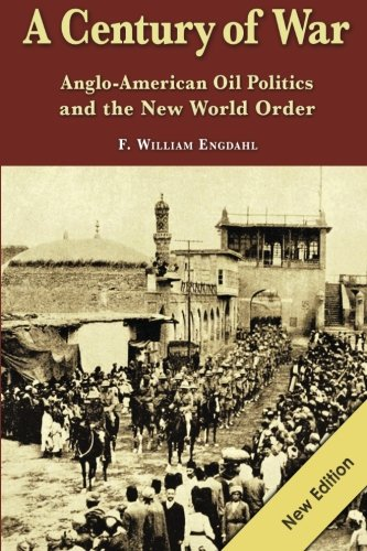 A Century of War: : Anglo-American Oil Politics and the New World Order por F. William Engdahl