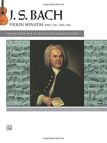 Bach -- Violin Sonatas Transcribed for Guitar: An Alfred Classical Guitar Masterworks Edition por Johann Sebastian Bach, Nicholas Goluses