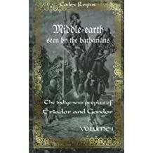 Middle-earth seen by the barbarians, Vol. 1: The indigenous peoples of Eriador and Gondor: Volume 1