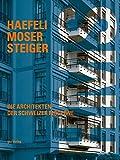 Haefeli Moser Steiger: Die Architekten der Schweizer Moderne. Werkkatalog und vollständiges Werkverzeichnis (Dokumente zur modernen Schweizer Architektur)