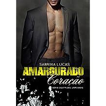 AMARGURADO CORAÇÃO: O que fazer quando passado e presente se confrontam? (CICATRIZES Livro 2) (Portuguese Edition)