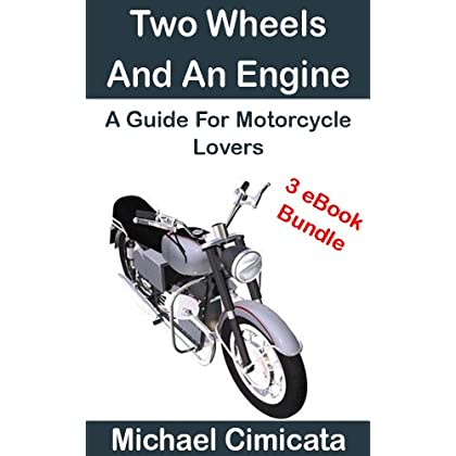 Two Wheels And An Engine: A Guide For Motorcycle Lovers (3 Ebook Bundle) (English Edition)
