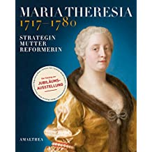 Maria Theresia 1717–1780: Strategin – Mutter – Reformerin