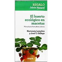 El huerto ecológico en macetas: Manual para horticultores urbanos (INTEGRAL)