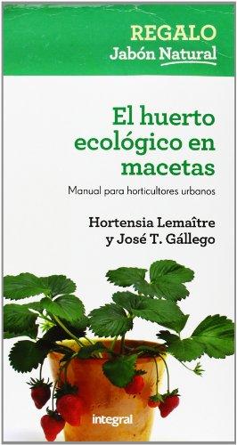 El huerto ecológico en macetas: Manual para horticultores urbanos (CULTIVOS) por HORTENSIA LEMAITRE