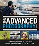The Advanced Photography Guide: The Ultimate Step-by-Step Manual for Getting the Most from Your Digital Camera
