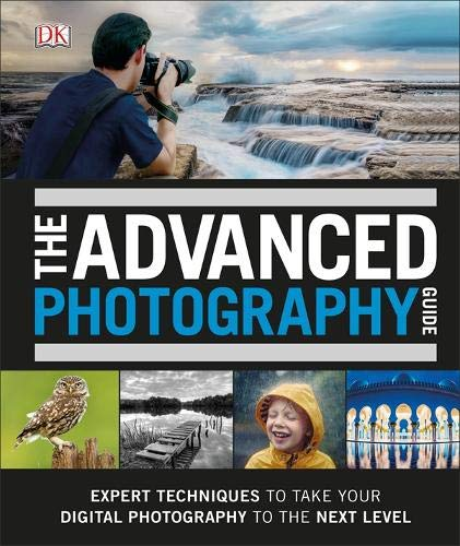 The Advanced Photography Guide: The Ultimate Step-by-Step Manual for Getting the Most from Your Digital Camera Digital Camera Manual