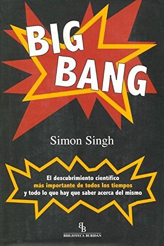 Big Bang: El descubrimiento más importante de todos los tiempos y todo lo que hay que saber acerca del mismo por Simon Singh