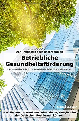 Betriebliche Gesundheitsförderung (BGF) | Der Praxisguide für Unternehmen: Was Sie von Unternehmen wie Daimler, Google oder der Deutschen Post lernen können