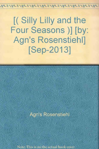 [( Silly Lilly and the Four Seasons )] [by: Agn's Rosenstiehl] [Sep-2013]