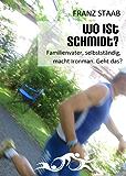 Wo ist Schmidt?: Familienvater, selbstständig, macht Ironman. Geht das?