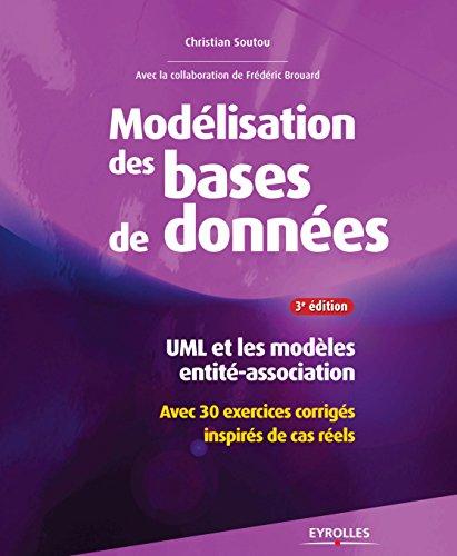 Modlisation de bases de donnes: UML et les modles entit-association - Avec 30 exercices corrigs inspirs de cas rels