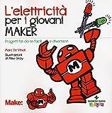 Scarica Libro L elettricita per i giovani maker Progetti fai da te facili e divertenti (PDF,EPUB,MOBI) Online Italiano Gratis