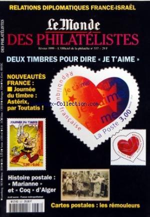 MONDE DES PHILATELISTES (LE) [No 537] du 01/02/1999 - 2 TIMBRES POUR DIRE JE T'AIME - NOUVEAUTES / JOURNEE DU TIMBRE / ASTERIX PAR TOUTATIS - HISTOIRE POSTALE / MARIANNE ET COQ D'ALGER - CARTES POSTALES / LES REMOULEURS - RELATIONS DIPLOMATIQUES FRANCE-ISRAEL