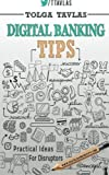 Digital Banking Tips: Practical Tips for Disruptors! by Tolga Tavlas (2015-06-06)