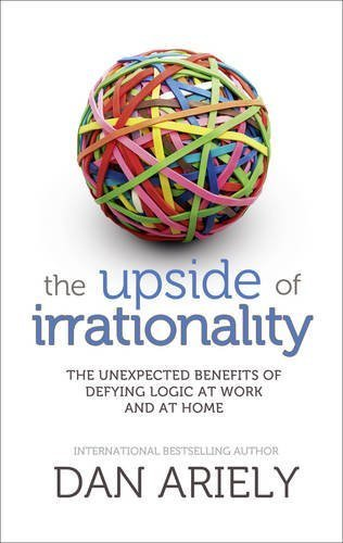 The Upside of Irrationality by Ariely, Dan (2010) Hardcover