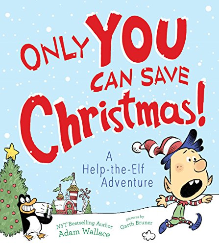 Only You Can Save Christmas!: A Help-The-Elf Adventure por Adam Wallace
