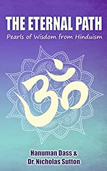 The Eternal Path: Pearls of Wisdom from Hinduism (English Edition) di [Dass, Hanuman, Sutton, Dr.Nicholas]