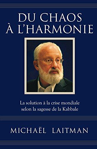 Du chaos à l'harmonie: La solution à la crise mondiale selon la sagesse de la Kabbale par Michaël Laitman