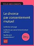 Le divorce par consentement mutuel: Le divorce sans juge ; Le divorce par consentement mutuel judiciaire ; Quelles sont les procédures ?...