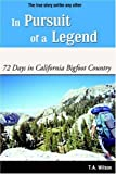 In Pursuit of a Legend: 72 Days in California Bigfoot Country by T. A. Wilson (2005-04-15)